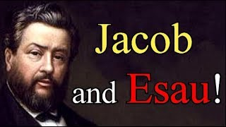 Jacob and Esau! - Charles Spurgeon Audio Sermons