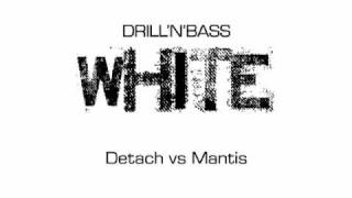 [DRILL'N'BASS] WHITE / Detach vs Mantis