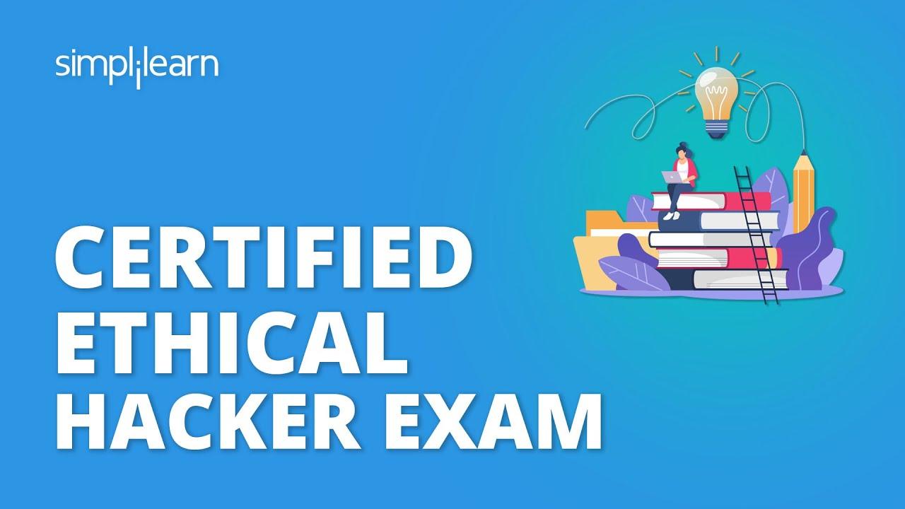 CEH Exam | Certified Ethical Hacker Exam | CEH Certification Exam | CEH Exam Tips | Simplilearn