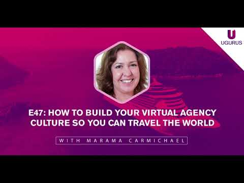 E47: How to build your virtual agency culture so you can travel the world with Marama Carmichael