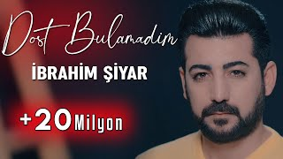 Gambar cover İBRAHİM ŞİYAR - DOST BULAMADIM 2019  [Official Music Video]