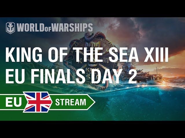 [EN] King of the Sea XIII - EU Finals Day 2   World of Warships