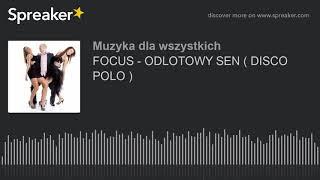 FOCUS - ODLOTOWY SEN ( DISCO POLO )