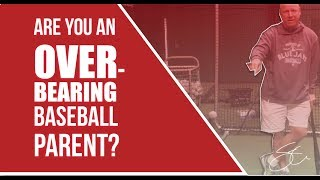 Are you an overbearing baseball parent?