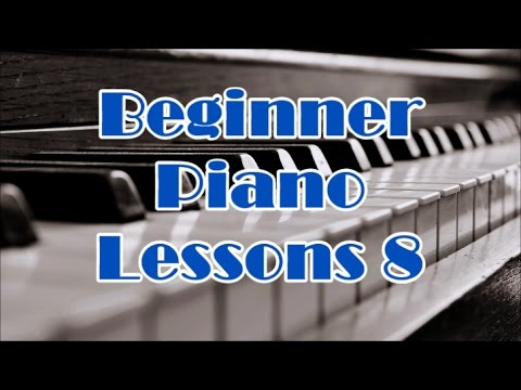 Piano Lessons For Beginners Lesson 8 - How To Play Piano Part 8