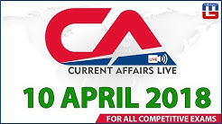 Current Affairs Live At 7:00 am | 10th April 2018 | करंट अफेयर्स लाइव | All Competitive Exams