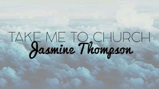 Repeat youtube video Take Me To Church - Jasmine Thompson Lyrics (Hozier Cover)