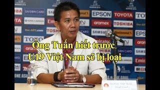 HLV trưởng biết trước U19 Việt Nam sẽ bị loại từ vòng bảng