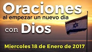 Oraciones al empezar un nuevo día con Dios | Miércoles 18 de Enero