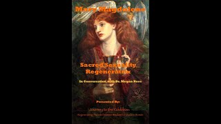 """Mary Magdalene: Sacred Sexuality Regeneratrix"" in conversation with Dr. Megan Rose"