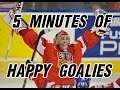 5 Minutes of Happy Goalies