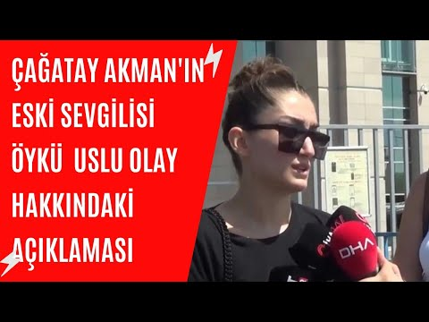 Çağatay Akman'ın eski sevgilisi Öykü Uslu olay hakkındaki açıklaması