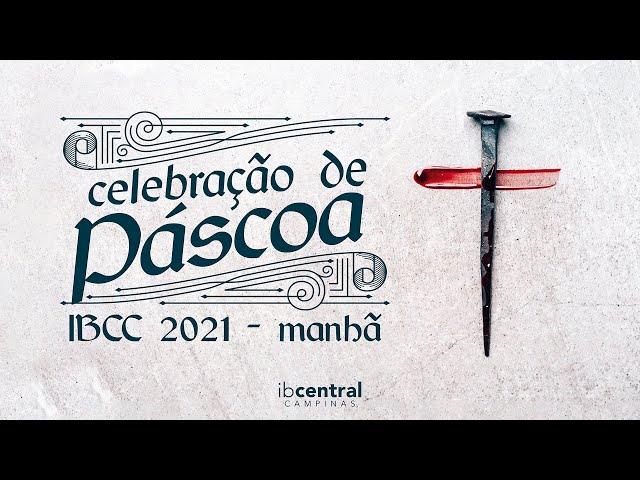 Celebração de Páscoa IBCC 2021 - Manhã // Pr. Valdir Oliveira