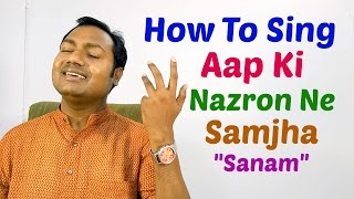 "HOW TO SING ""AAP KI NAZRON NE SAMJHA - SANAM"" SINGING TUTORIAL/LESSON BY MAYOOR"
