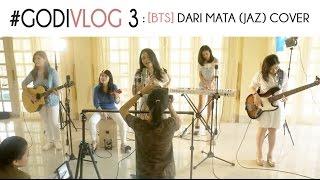 #GODIVLOG 3 | BTS cover Dari Mata - Jaz MP3