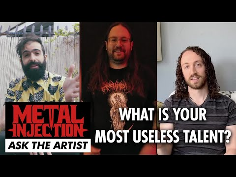 What Is Your Most Useless Talent? ASK THE ARTIST | Metal Injection