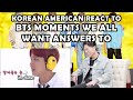 BTS MOMENTS WE ALL WANT ANSWERS TO KOREAN AMERICAN REACTION