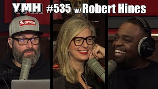 Your Mom's House Podcast - Ep. 535 w/ Robert Hines