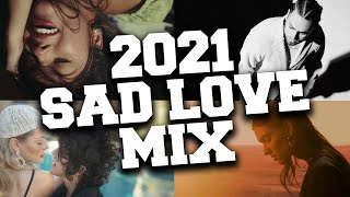 Sad Love Songs for Broken Hearts 2021 Mix 💔 Best Sad Love Songs That Will Make You Cry 2021