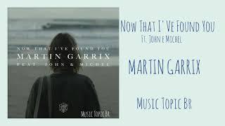 Martin Garrix - Now That I've Found You ft. John & Michel (Audio)
