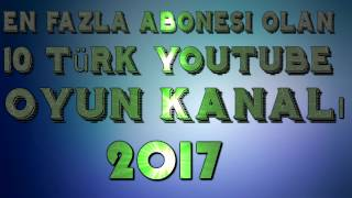 EN ÇOK ABONESİ OLAN 10 TÜRK YOUTUBE OYUN KANALI !! [2017]