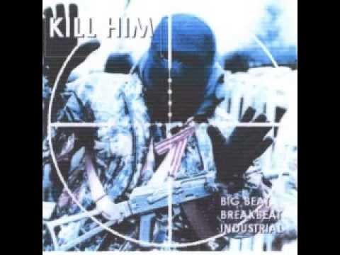 VA   Kill Him   Big Beat, Breakbeat, Industrial