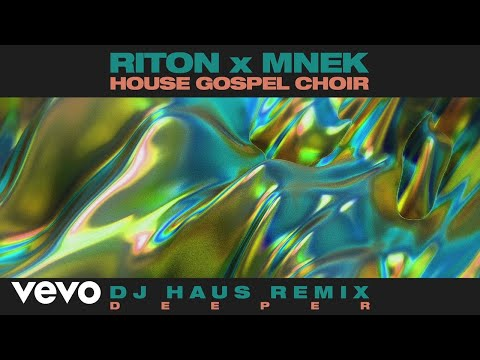 Riton, MNEK, The House Gospel Choir - Deeper (DJ Haus Remix) [Audio]