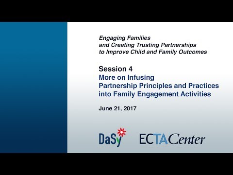 Session 4- More on Infusing Partnership Principles and Practices into Family Engagement Activities