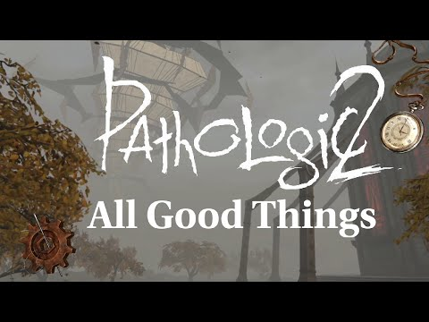 All Good Things - Trading in Pathologic 2 |