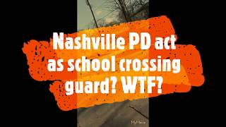 Nashville PD paid to be school crossing guard? WTF?