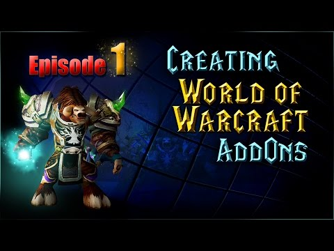 Creating WoW AddOns - Episode 1 - Getting Started