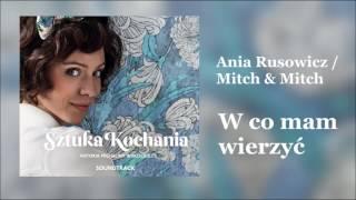 Ania Rusowicz / Mitch & Mitch -  W co mam wierzyć