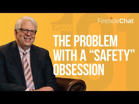 """Fireside Chat Ep. 191 — The Problem with a """"Safety"""" Obsession"""