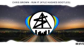 Chris Brown - Run It Kyle (Hughes Bootleg) [Ultra Bass]