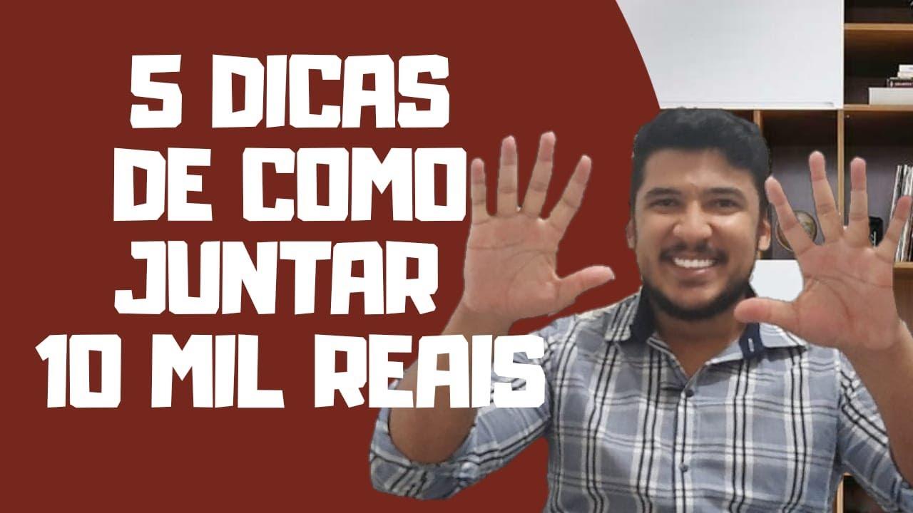 5 DICAS PRÁTICAS PARA JUNTAR R$ 10 MIL REAIS