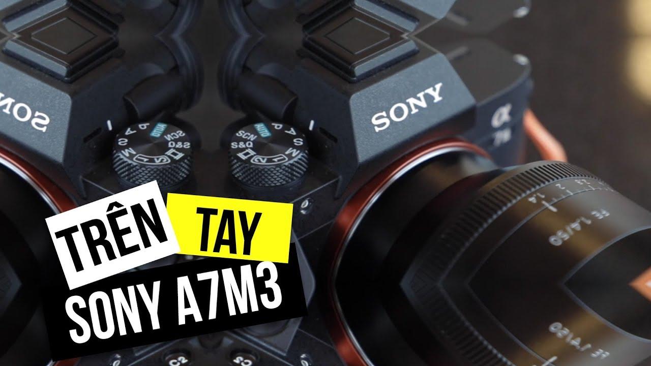 Trải nghiệm nhanh Sony A7 Mark III – Máy ành full-frame của năm!