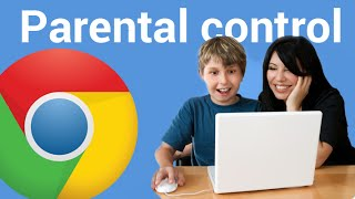 How to Use Chrome's Parental Controls Feature