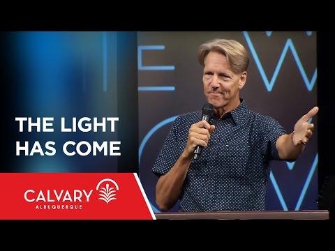 The Light Has Come - John 1:1-9 - Skip Heitzig