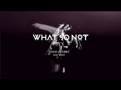 What So Not - Stuck In Orbit