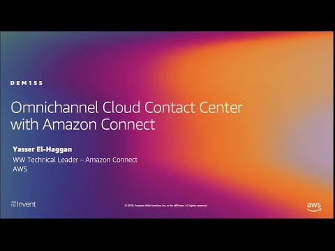 AWS re:Invent 2019: Omnichannel cloud contact center with Amazon Connect (DEM155)