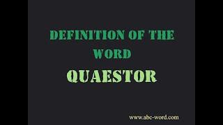"Definition of the word ""Quaestor"""