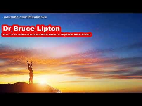 Dr Bruce Lipton - How to Live in Heaven on Earth World - Summit at HayHouse World Summit.mp4