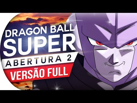 DRAGON BALL SUPER - ABERTURA 2 FULL (PORTUGUÊS) OPENING 2 - LIMIT BREAK X SURVIVOR - OP 2