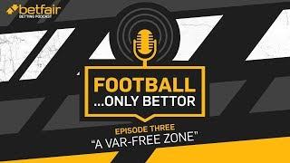 Football…Only Bettor   The Premier League - Episode Three - A VAR-free Zone