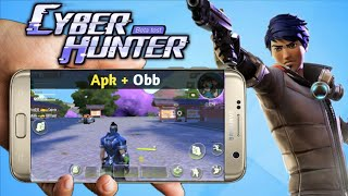 Cyber Hunter download android | Apk + OBB | Like fortnite | HD graphics