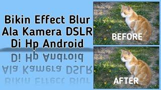 Cara Bikin Effect Blur Di Android Pake Kamera Hp Android!