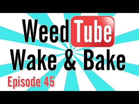 WEEDTUBE WAKE & BAKE! - (Episode 45)