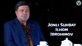 Jonli suhbat Ilhom Ibrohimov Жонли сухбат Илхом Иброхимов