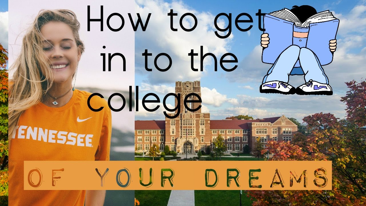 how to get into the college of your dreams my essay  how to get into the college of your dreams my essay