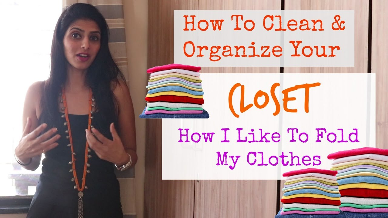 Indian closet cleaning organizing how to fold indian for How to clean and organize your closet